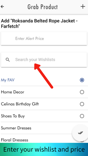 Enter your wishlist's name and save the product into your one universal wishlist. You can also enter you alert price at which you would love to purchase the product